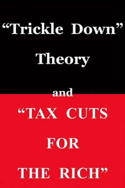 """Trickle Down"" Theory and ""Tax Cuts for the Rich"""