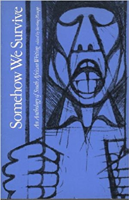 Somehow We Survive: An Anthology Of South African Writing