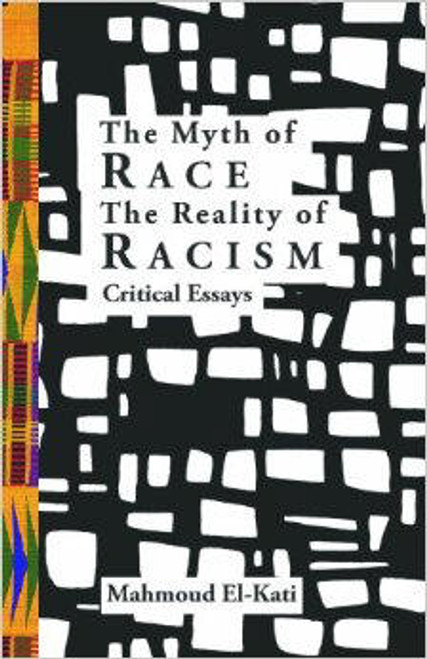 The Myth Of Race/The Reality Of Racism: Critical Essays