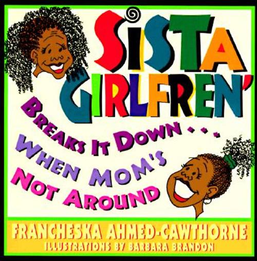 Sista' Girlfren' Breaks It Down When Mom's Not Around