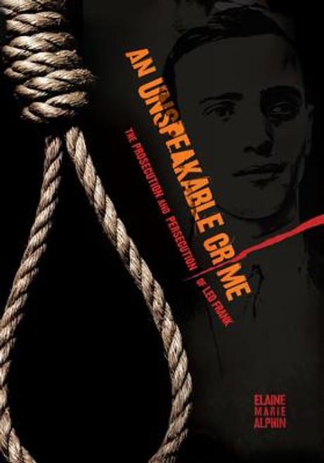 An Unspeakable Crime: The Prosecution and Persecution of Leo Frank