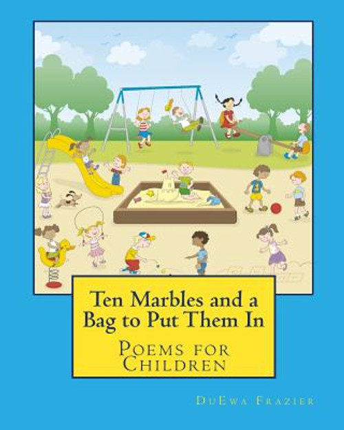 Ten Marbles And A Bag To Put Them In: Poems For Children