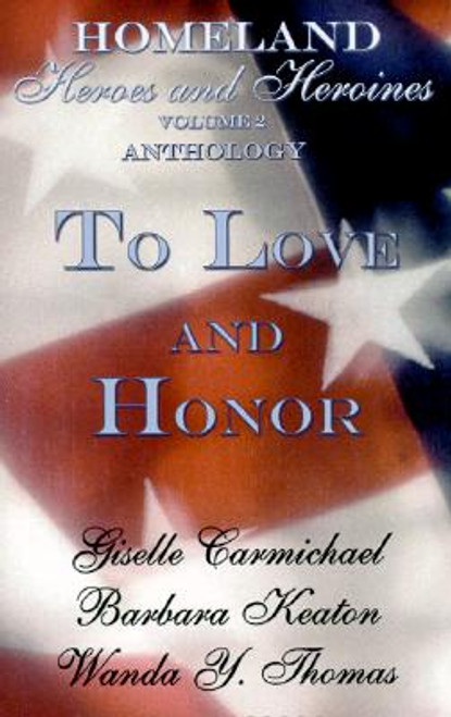 To Love and Honor (Homeland Heroes and Heroines, Vol. 2)