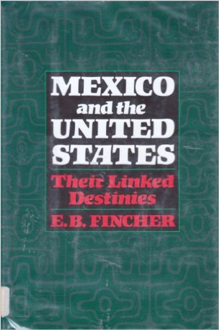 Mexico and the United States: Their Linked Destinies