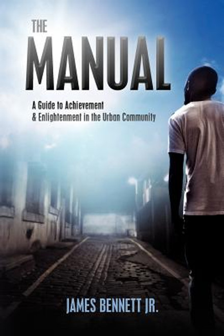 The Manual: A Guide To Achievement & Enlightment In The Urban Community