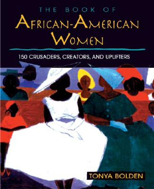 The Book of African-American Women: 150 Crusaders, Creators, and Uplifters