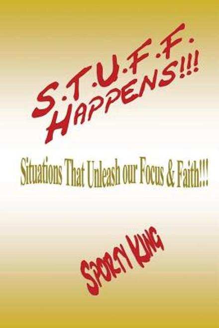 S.T.U.F.F. Happens!!!: Situations That Unleash our Focus & Faith!
