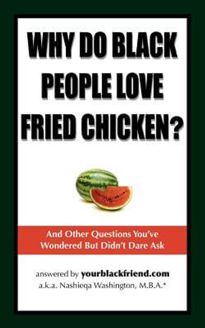 Why Do Black People Love Fried Chicken? And Other Questions You've Wondered But Didn't Dare Ask
