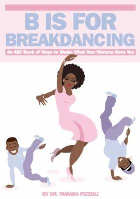 B is for Breakdancing: An ABC Book of Ways to Shake What Your Momma Gave You