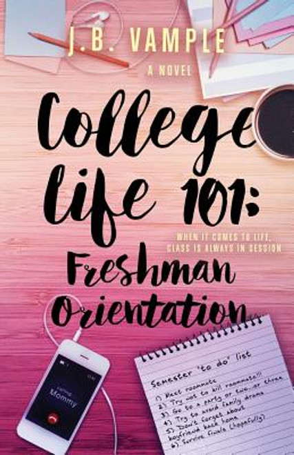 College Life 101: Freshman Orientation (The College Life Series, Vol 1)