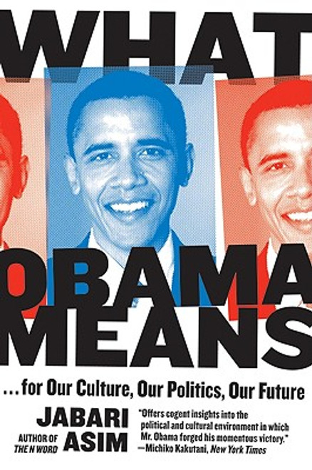 What Obama Means: …for Our Culture, Our Politics, Our Future