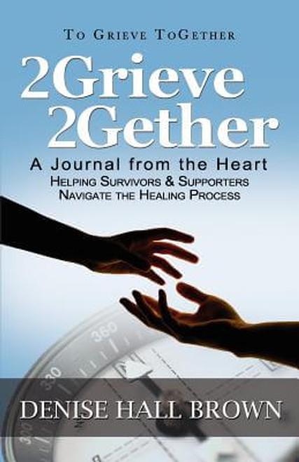 2Grieve 2Gether: A Journal from the Heart Helping Survivors and Supporters Navigate the Healing Process