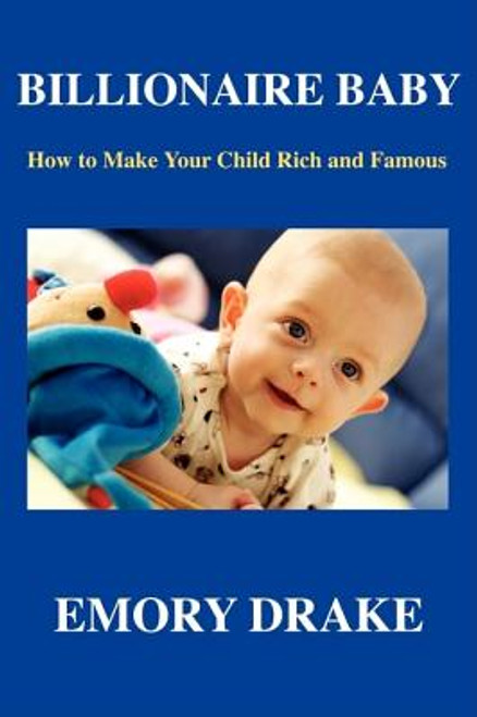 Billionaire Baby: How To Make Your Child Rich and Famous