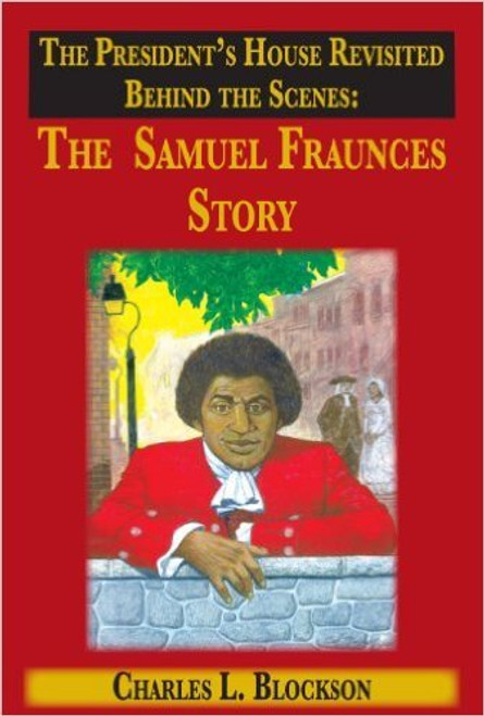 The President&rdsquo;s House Revisited Behind the Scenes: The Samuel Fraunces Story