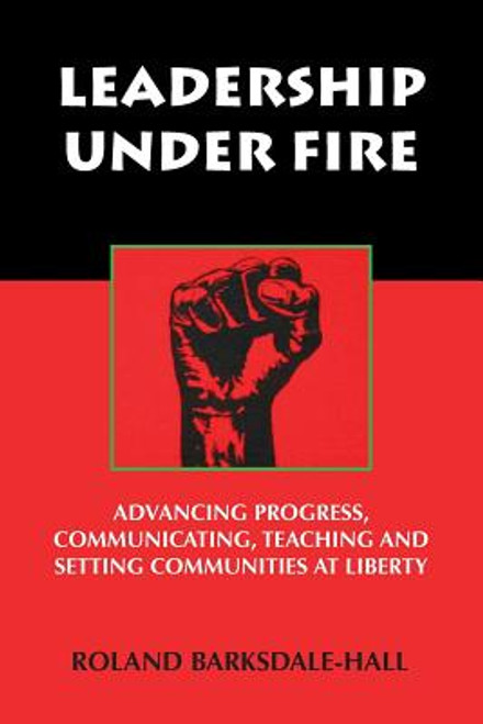 Leadership Under Fire: Advancing Progress, Communicating, Teaching and Setting Communities at Liberty