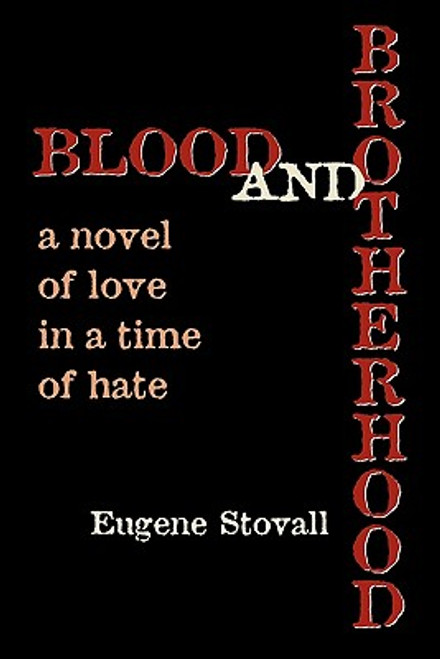 Blood And Brotherhood: A Novel Of Love In A Time Of Hate