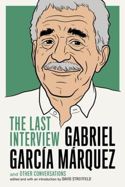 Gabriel Garcia Marquez: The Last Interview: and Other Conversation