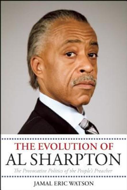 The Evolution of Al Sharpton: The Provocative Politics of the People's Preacher