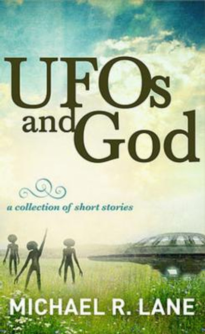 UFOs and Gods: a Collection of Short Stories