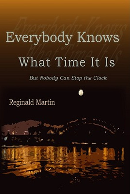 Everybody Knows What Time It Is: But Nobody Can Stop the Clock