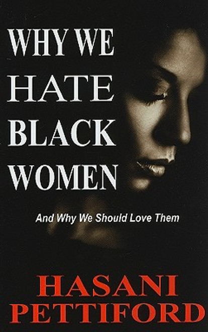 Why We Hate Black Women: And Why We Should Love Them