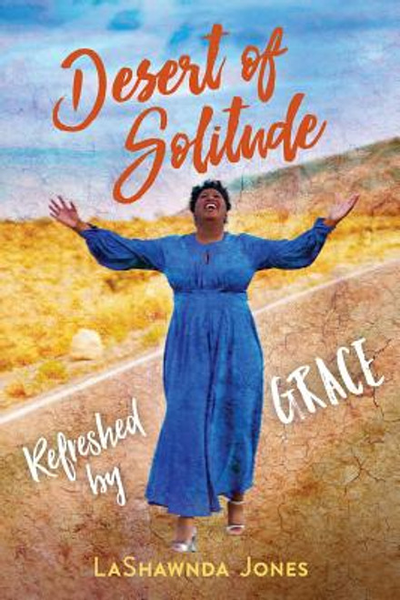 Desert of Solitude: Refreshed by Grace