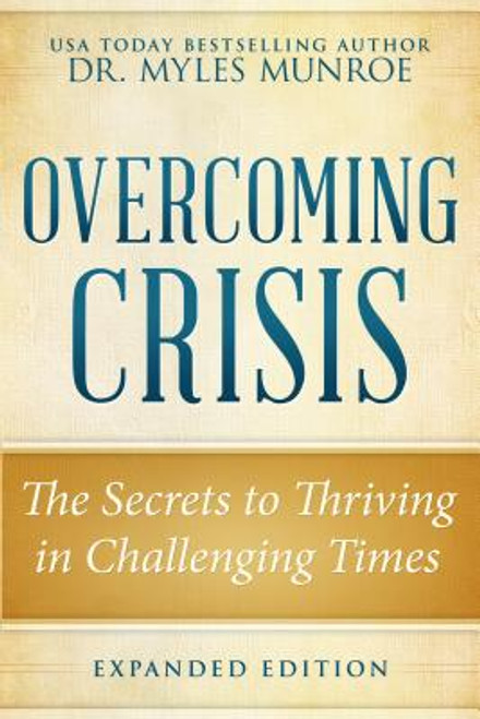 Overcoming Crisis Expanded  The Secrets to Thriving in Challenging Times