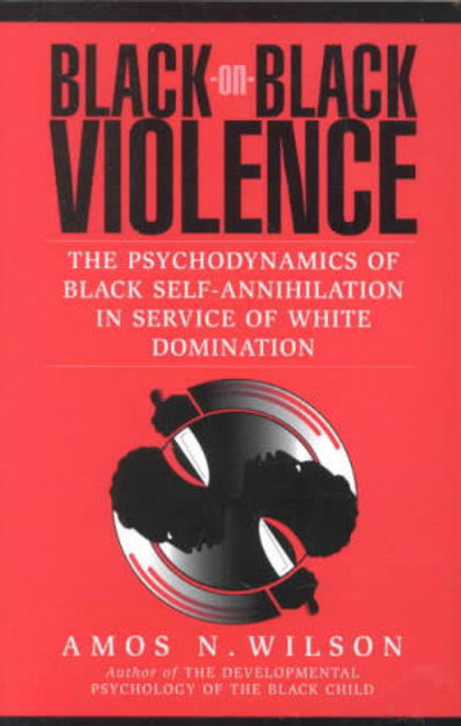 Black-On-Black Violence: The Psychodynamics of Black Self-Annihilation in Service of White Domination