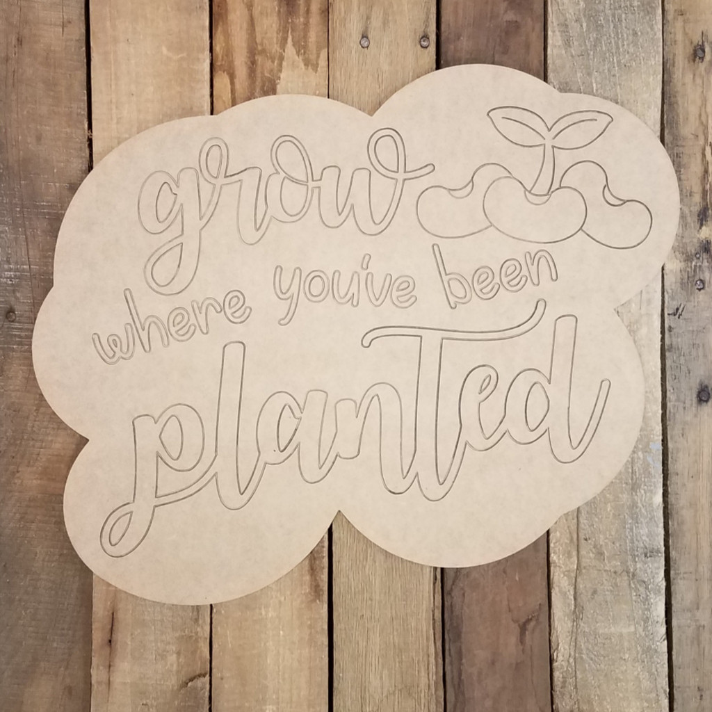 Grow Where You Are Planted Plaque, Wood Cutout, Paint by Line