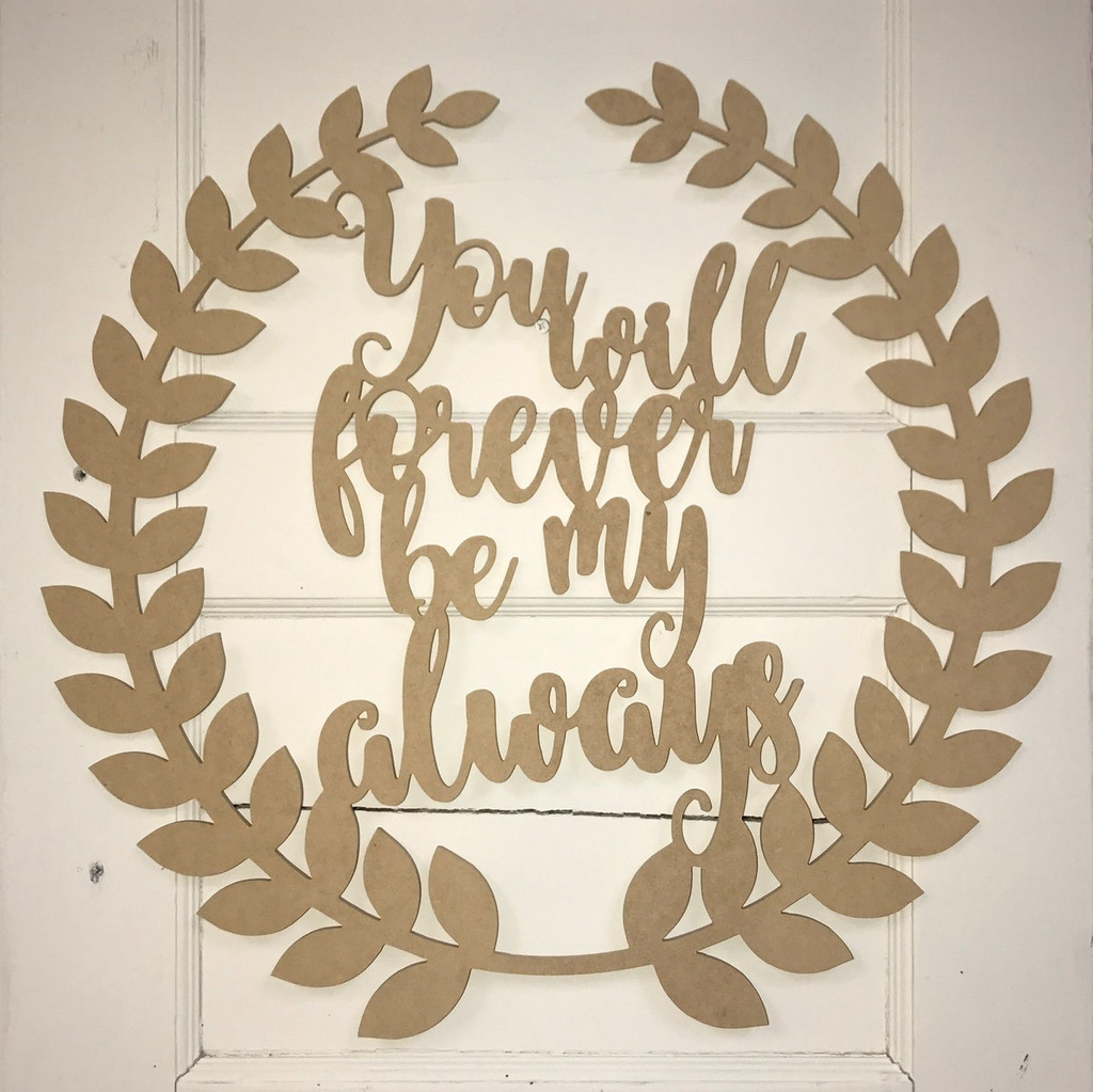 Roman Wreath - You Will Forever be my Always Unfinished Cutout MDF
