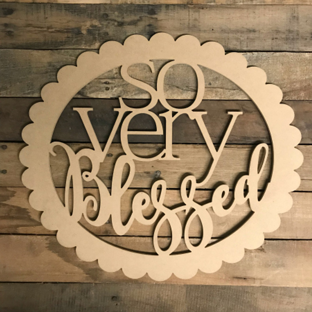So very Blessed Wooden (MDF) Cutout - Unfinished  DIY Craft