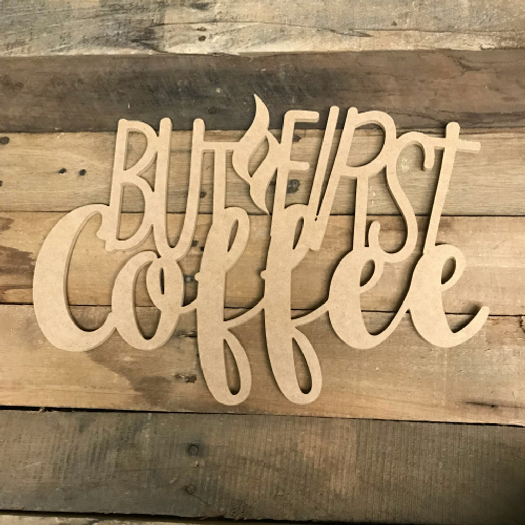 But First Coffee Word, Unfinished Shape, Alphabet Paintable DIY