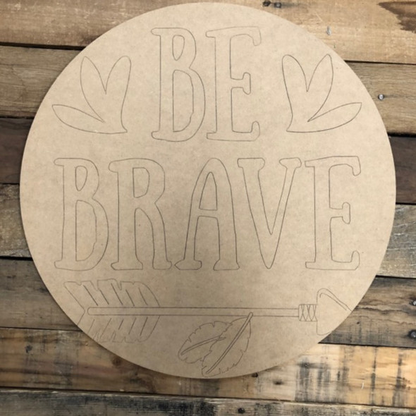 Be Brave Circle, Wood Cutout, Shape, Paint by Line