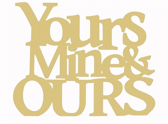 Yours, Mine, Ours Word Unfinished Cutout, Wooden Shape, MDF