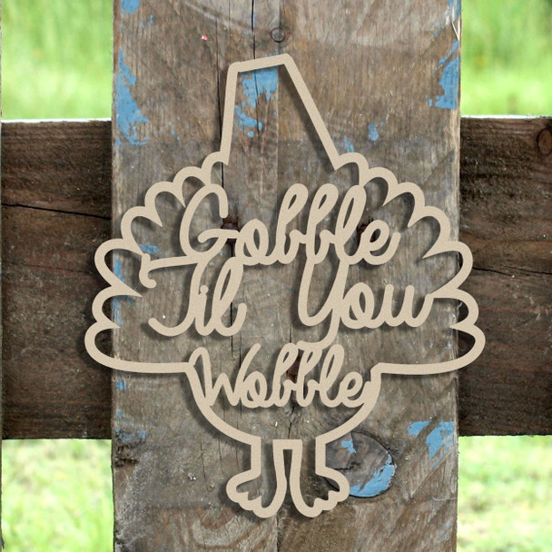 Gobble 'Til You  Wobble Unfinished Turkey Word DIY Craft Fall