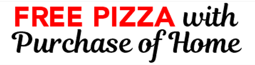 FREE PIZZA with Purchase of Home 24x6