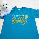 Turquoise we got the bubbly adult shirt