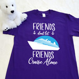Friends don't let friends cruise alone adult shirt in purple