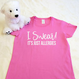 I Swear It's Just Allergies | Shirt in All Sizes