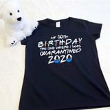 Your Birthday 2020 - Friends Themed The One Where I Was Quarantined | Shirt in All sizes