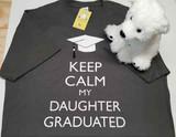 Keep Calm My Daughter Graduated Adult Shirt