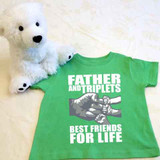 A Father and Triplets Best Friends for Life Shirt in Baby and Toddler Sizes
