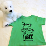 Young, Wild and Three Shirt in Baby and Toddler Sizes