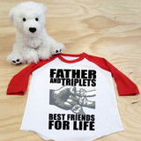 A Father and Triplets Best Friends for Life Toddler Raglan 3/4 sleeves
