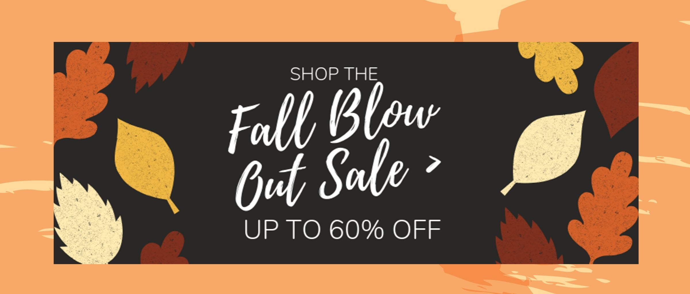 Shop the fall blow out sale