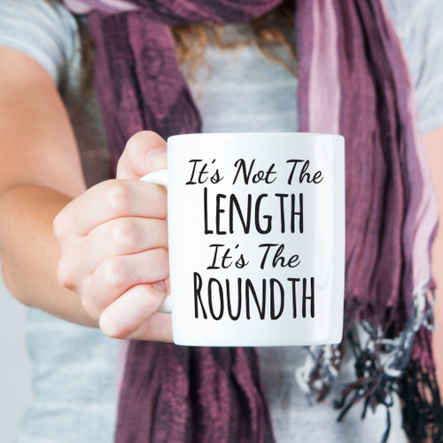 It's Not The Length, It's the Roundth Mug