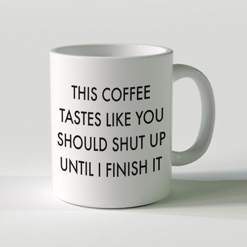 This Coffee Tastes Like You Should Shut Up Mug