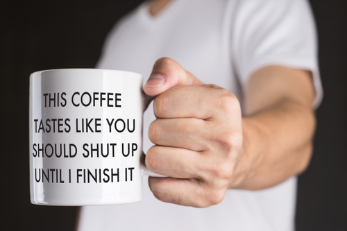 This Coffee Tastes Like You Should Shut Up Mug