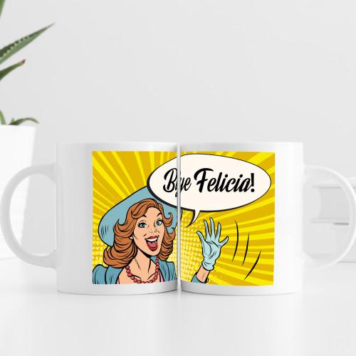 Bye Felicia! Mug