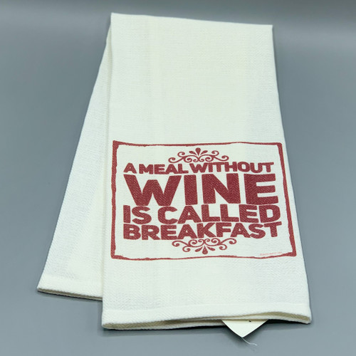 """A Meal Without Wine is Called Breakfast"" Tea Towel"